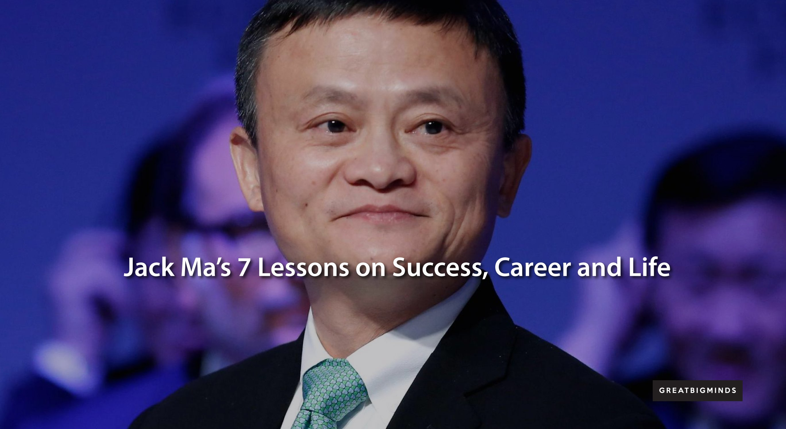 Jack Ma 7 Lessons on Success, Career and Life