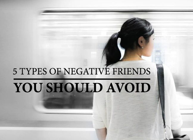 5 Types Of Negative Friends You Should Avoid