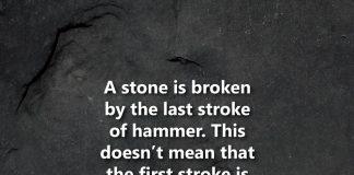 A stone is broken by the last stroke of hammer