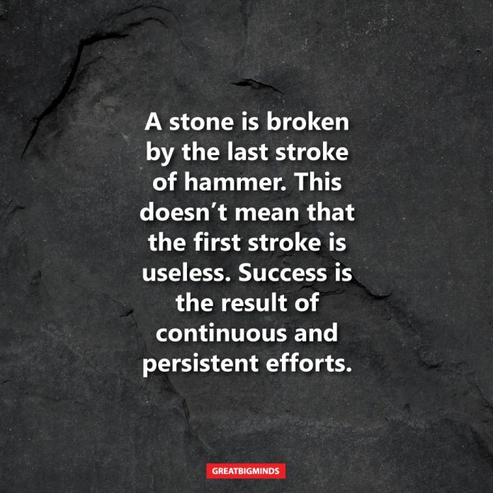 A stone is broken by the last stroke of hammer