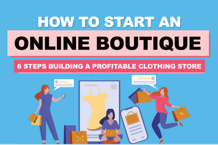 How To Start Online Boutique Business 6 Steps To Build A